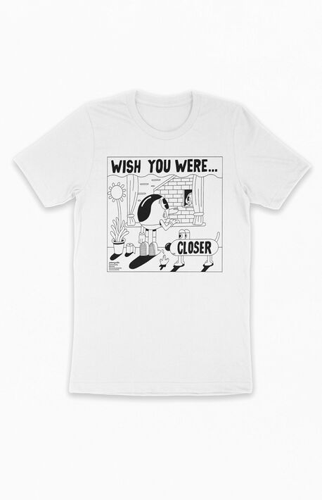 Wish You Were Closer T-Shirt