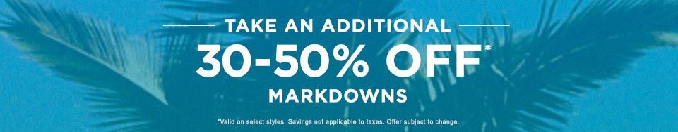Take An Additional 30-50% off Markdowns