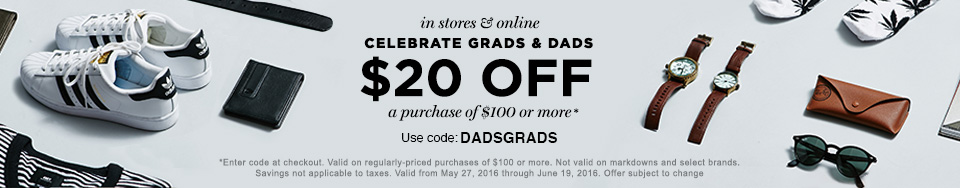 Celebrate Grads & Dads: $20 off a purchase of $100 or more*