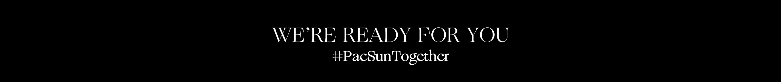 WE'RE READY FOR YOU #PacSunTogether